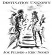 Filisko Joe & Eric Noden- Destination Unknown