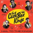 Cash Box Kings- Hail To The Kings!!