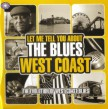LET ME TELL YOU ABOUT THE BLUES-(3CDS) West Coast Blues