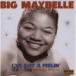 Big Maybelle- I've Got A Feelin' (OKEH & SAVOY Sides)