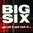 Big Six- Get Off It And Rock It