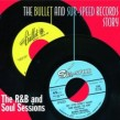 Bullet & Sur Speed Records Story- R&B And Soul Sessions