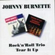 Burnette Johnny- Rock N Roll Trio + Tear It Up