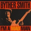 Smith Byther-I'm A Mad Man (OUT OF PRINT)