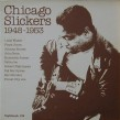 Chicago Slickers-(VINYL) Vol 1  1948-1953