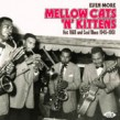 EVEN MORE Mellow Cats & Kittens- Hot R&B and Cool Blues 1945-51