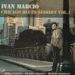 Marcio Ivan- Chicago Blues Session Vol 1