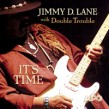 "Lane Jimmy D- ""It's Time"" featuring Double Trouble"