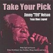 Nelson Jimmy T-99- Take Your Pick