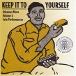 Keep It To Yourself- ARKANSAS BLUES Solo Performances