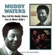 Waters Muddy- (2on1) They Call Me Muddy / Live At Mr Kellys