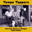 Tampa Toppers- Florida Blues & Boogie 1951-56