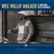 Walker Wee Willie- If Nothing Ever Changes