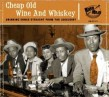 Cheap Old Wine & Whiskey- Drinking Songs From the Juke Joint