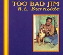 Burnside RL- Too Bad Jim