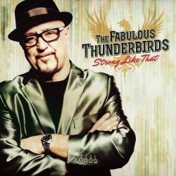 Fabulous Thunderbirds- Strong Like That
