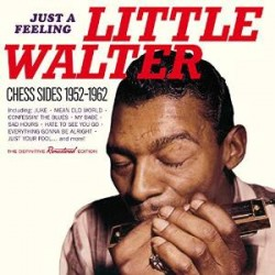Little Walter- Just A Feeling- CHESS Sides 1952-62