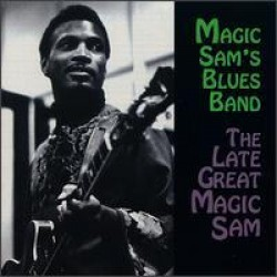 Magic Sam- The Late Great Magic Sam