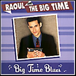 Raoul and the Big Time- Big Time Blues